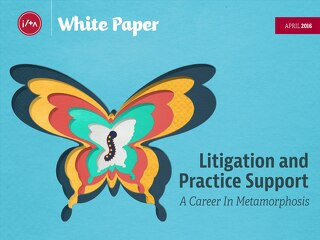 Litigation and Practice Support: A Career in Metamorphosis (Apr 2016)
