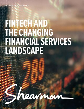 2018 FinTech and the Changing Financial Services Landscape Shearman and Sterling Brochure