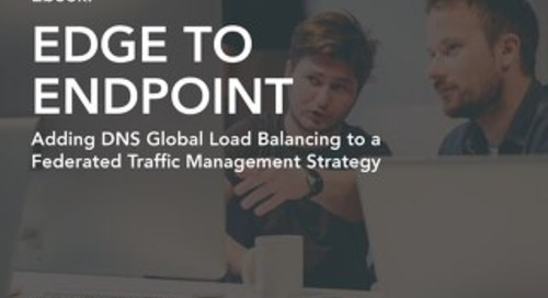 Edge to Endpoint - Adding DNS Global Load Balancing to a Federated Traffic Management Strategy