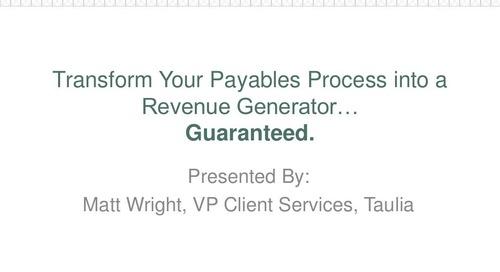 Presentation: Transform Your Payables Process into a Revenue Generator