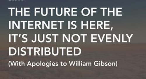 The Future of the Internet is Here, It's Just Not Evenly Distributed
